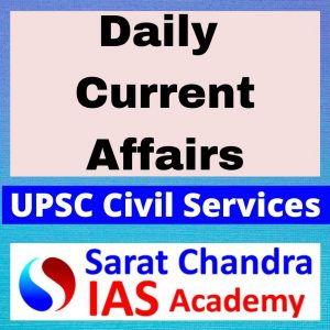 DAILY MAINS CURRENT AFFAIRS MATERIALBY SARAT CHANDRA IAS ACADEMY